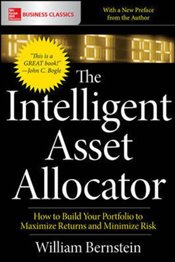 Intelligent Asset Allocator : How to Build Your Portfolio to Maximize Returns and Minimize Risk - Bernstein, William J.