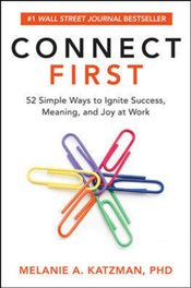Connect First: 52 Simple Ways to Ignite Success : Meaning and Joy at Work - Katzman, Melanie A.