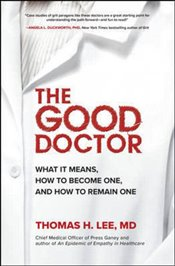 Good Doctor : What It Means How to Become One and How to Remain One - Lee, Thomas