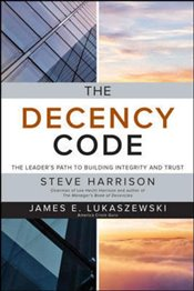 Decency Code : The Leaders Path to Building Integrity and Trust - Harrison, Steve