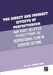 Direct and Indirect Effects of Perfectionism And Body Related Perceptions on Dispositional Flow in E - Hadi, Gaye Erkmen