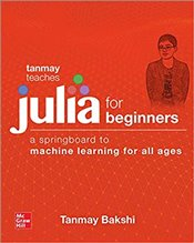Tanmay Teaches Julia For Beginners : A Springboard to Machine Learning For All Ages - Bakshi, Tanmay