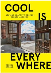 Cool Is Everywhere : New And Adaptive Design Across America - Arnaud, Michel
