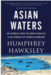 Asian Waters : The Struggle Over The South China Sea And The Strategy Of Chinese Expansion - Hawksley, Humphrey