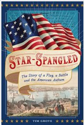 Star-Spangled : The Story Of A Flag, A Battle, And The American Anthem - Grove, Tim