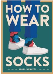 How To Wear Socks - Jannuzzi, John