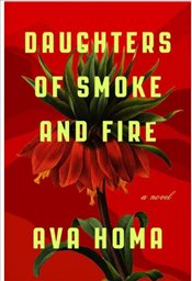 Daughters Of Smoke And Fire: A Novel - Homa, Ava