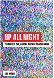 Up All Night : Ted Turner, CNN, And The Birth Of 24-Hour News - Napoli, Lisa