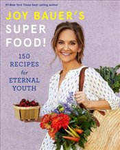 Joy Bauers Superfood! : 150 Recipes For Eternal Youth - Bauer, Joy