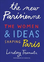 New Parisienne : The Women & Ideas Shaping Paris - Tramuta, Lindsey