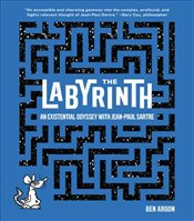 Labyrinth : An Existential Odyssey With Jean-Paul Sartre - Argon, Ben