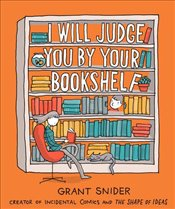 I Will Judge You By Your Bookshelf - Snider, Grant