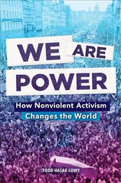 We Are Power : How Nonviolent Activism Changes The World - Hasak-Lowy, Todd