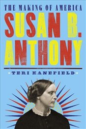 Susan B. Anthony : The Making Of America #4 - Kanefield, Teri