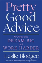 Pretty Good Advice : For People Who Dream Big And Work Harder - Blodgett, Leslie