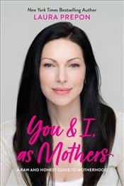 You And I, As Mothers : A Raw And Honest Guide To Motherhood - Prepon, Laura