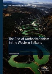 Rise of Authoritarianism in the Western Balkans - Bieber, Florian