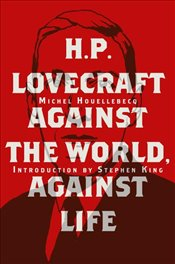 H. P. Lovecraft : Against The World, Against Life - Houellebecq, Michel