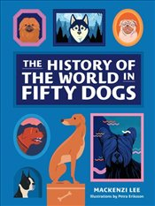 History Of The World In Fifty Dogs - Lee, Mackenzi