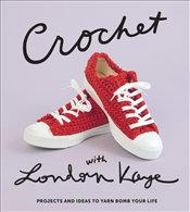 Crochet With London Kaye : Projects And Ideas To Yarn Bomb Your Life - Kaye, London