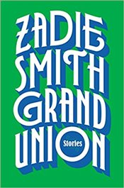 Grand Union : Stories - Smith, Zadie