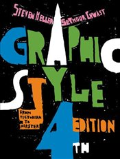 Graphic Style : From Victorian To Hipster - Heller, Steven