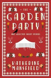 Garden Party and Selected Short Stories - Mansfield, Katherine
