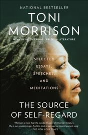 Source Of Self-Regard : Selected Essays, Speeches, And Meditations - Morrison, Toni
