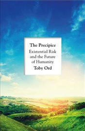 Precipice Existential Risk and the Future of Humanity - Ord, Toby