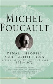 Penal Theories And Institutions : Lectures At The Collège De France, 1971-1972 - Foucault, Michel