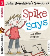 Julia Donaldsons Songbirds : Spike Says And Other Stories : Read With Oxford Stage 3 - Donaldson, Julia