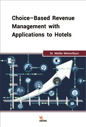 Choise Based Revenue Management with Applications to Hotels - Meterelliyoz, Melike