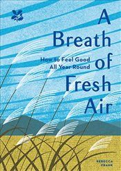 Breath of Fresh Air : How to Feel Good All Year Round - Frank, Rebecca