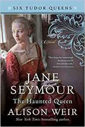 Jane Seymour, The Haunted Queen : A Novel (Six Tudor Queens) - Weir, Alison