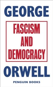 Fascism And Democracy - Orwell, George