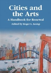 Cities And The Arts : A Handbook For Renewal - Kemp, Roger L.