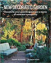 New Decorated Garden : Transform Your Outside Space Into a Haven of Calm and Tranquility - Thompson, Elspeth