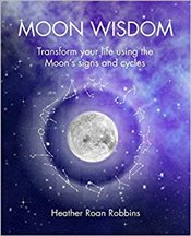 Moon Wisdom : Transform Your Life Using The Moons Signs and Cycles - Robbins, Heather Roan
