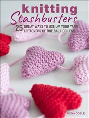 Knitting Stashbusters : 25 Great Ways to Use Up Your Yarn Leftovers of One Ball or Less - Goble, Fiona