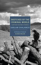 Sketches of the Criminal World : Further Kolyma Stories - Shalamov, Varlam