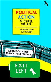 Political Action : A Practical Guide to Movement Politics  - Walzer, Michael