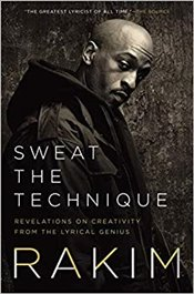 Sweat The Technique: Revelations On Creativity From The Lyrical Genius - Rakim