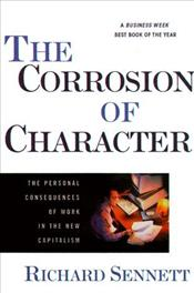 Corrosion of Character : The Personal Consequences of Work in the New Capitalism - Sennett, Richard