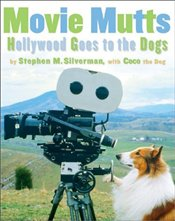 Movie Mutts : Hollywood Goes to the Dogs - Silverman, Stephen M.