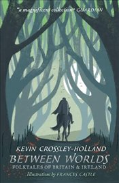 Between Worlds : Folktales of Britain & Ireland - Crossley-Holland, Kevin