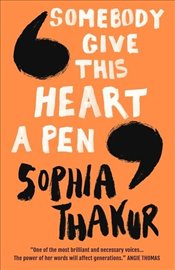 Somebody Give This Heart a Pen - Thakur, Sophia