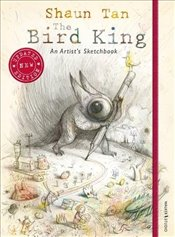 Bird King : An Artists Sketchbook - Tan, Shaun