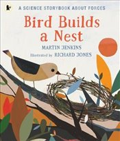 Bird Builds a Nest : A Science Storybook About Forces - Jenkins, Martin