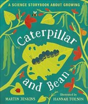 Caterpillar and Bean : A Science Storybook About Growing  - Jenkins, Martin