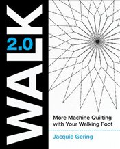 Walk 2.0 : More Machine Quilting With Your Walking Foot - Gering, Jacquie